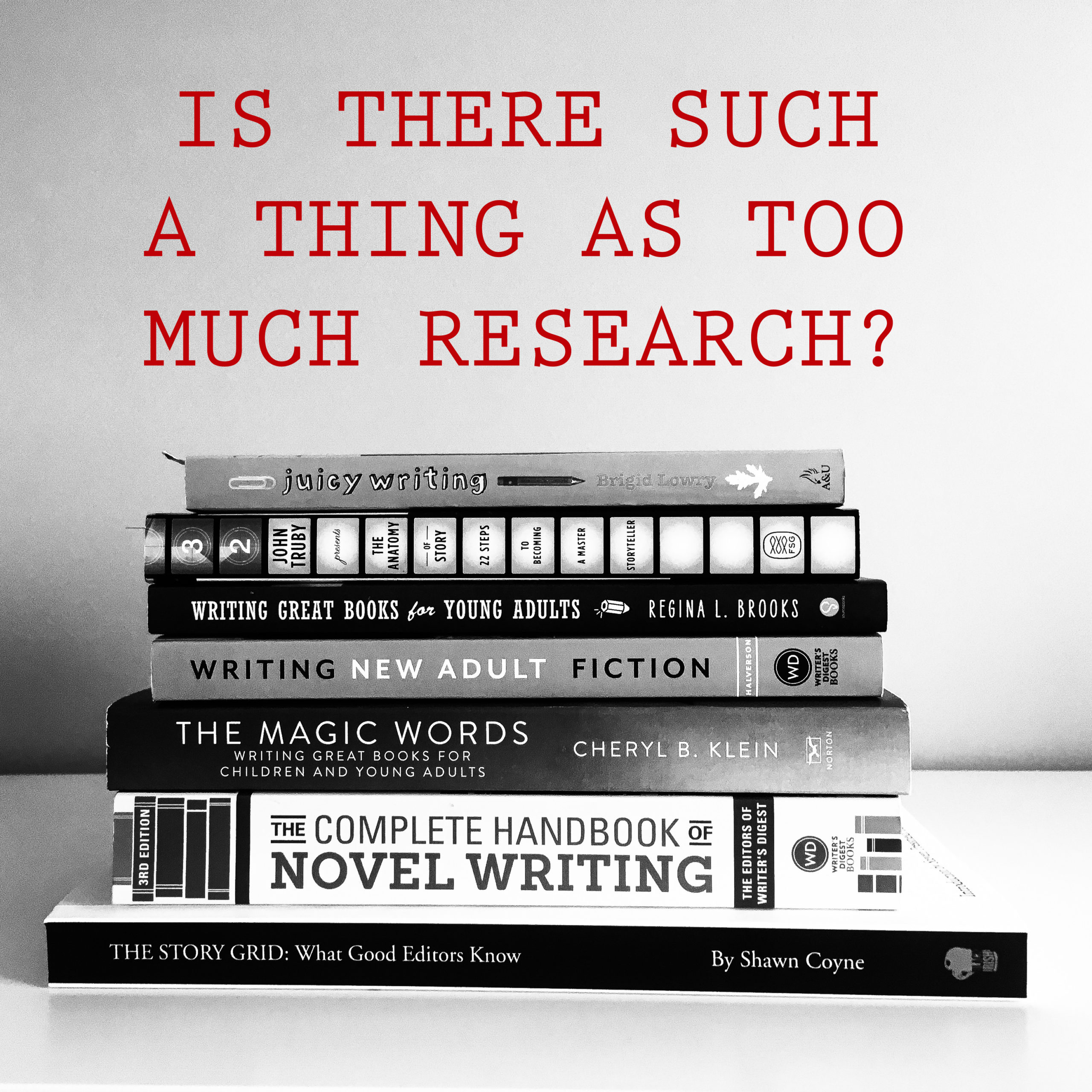 Is there such a thing as too much research? This phrase is written on the top half of the image. Below there is stacked a variety of books on writing.