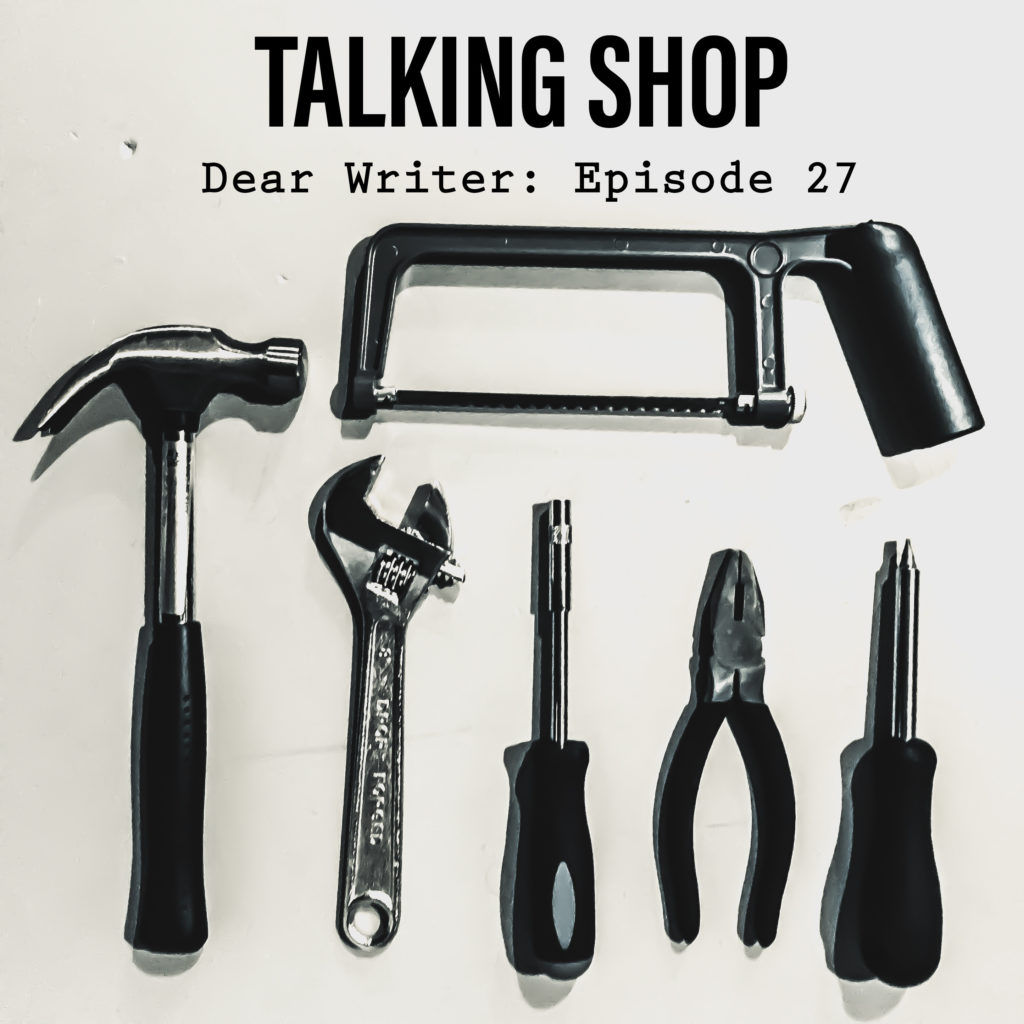 Dear Writer Episode 27 Talking Shop: The Story Grid and The Elements of Style